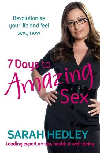 7 Days To Amazing Sex: Revolutionise your life and feel sexy now (Paperback)
