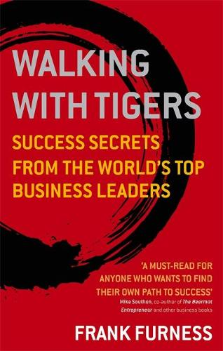 Walking With Tigers: Success Secrets from the World's Top Business Leaders (Paperback)