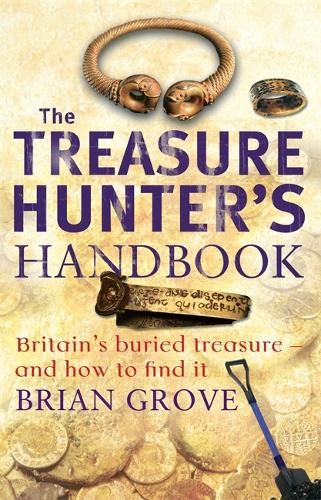 The Treasure Hunter's Handbook: Britain's buried treasure - and how to find it (Paperback)
