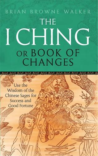 The I Ching Or Book Of Changes: Use the Wisdom of the Chinese Sages for Success and Good Fortune (Paperback)
