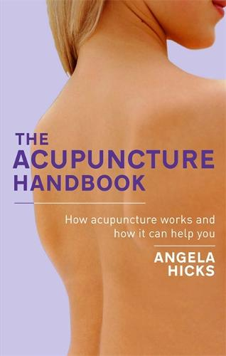 The Acupuncture Handbook: How acupuncture works and how it can help you (Paperback)