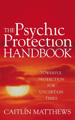 The Psychic Protection Handbook: Powerful protection for uncertain times (Paperback)