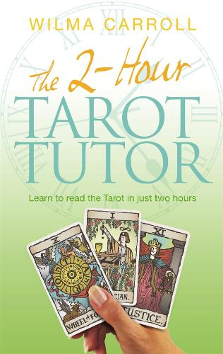 The 2-Hour Tarot Tutor: Learn to read the Tarot in just two hours (Paperback)