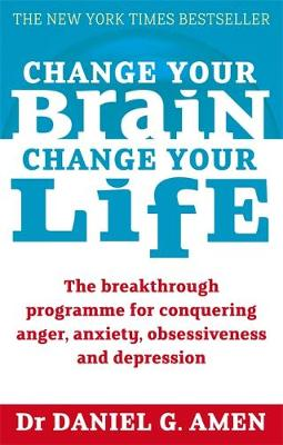 Change Your Brain, Change Your Life: The breakthrough programme for conquering anger, anxiety, obsessiveness and depression (Paperback)