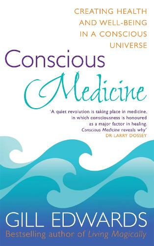 Conscious Medicine: A radical new approach to creating health and well-being (Paperback)