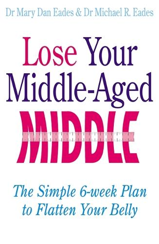Lose Your Middle-Aged Middle: The simple 6-week plan to flatten your belly (Paperback)