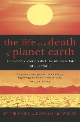 The Life And Death Of Planet Earth: How science can predict the ultimate fate of our world (Paperback)