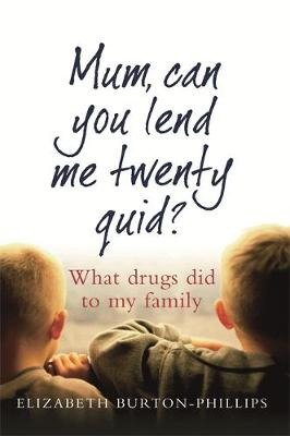 Mum, Can You Lend Me Twenty Quid?: What drugs did to my family (Paperback)