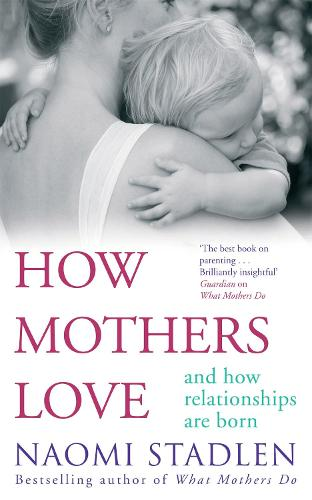 How Mothers Love: And how relationships are born (Paperback)