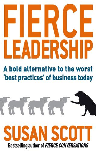 Fierce Leadership: A bold alternative to the worst 'best practices' of business today (Paperback)