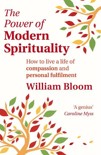 The Power Of Modern Spirituality: How to Live a Life of Compassion and Personal Fulfilment (Paperback)