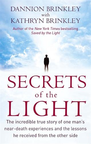 Secrets Of The Light: The incredible true story of one man's near-death experiences and the lessons he received from the other side (Paperback)
