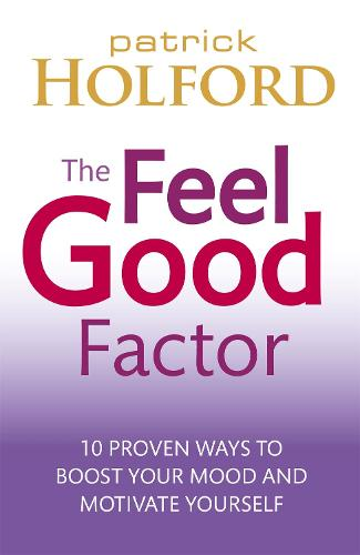 The Feel Good Factor: 10 proven ways to boost your mood and motivate yourself (Paperback)