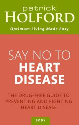 Say No to Heart Disease: The Drug-Free Guide to Preventing and Fighting Heart Disease (Paperback)