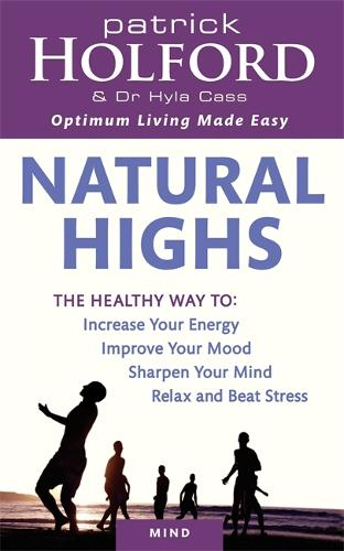 Natural Highs: The healthy way to increase your energy, improve your mood, sharpen your mind, relax and beat stress (Paperback)