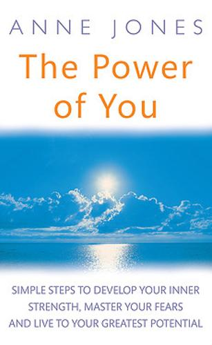 The Power Of You: Simple steps to develop your inner strength, master your fears and live to your greatest potential (Paperback)