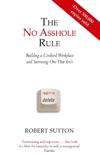 The No Asshole Rule: Building a Civilised Workplace and Surviving One That Isn't (Paperback)
