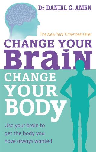 Change Your Brain, Change Your Body: Use your brain to get the body you have always wanted (Paperback)