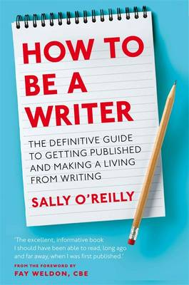 How to be a Writer: The Definitive Guide to Getting Published and Making a Living from Writing (Paperback)