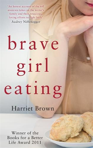 Brave Girl Eating: The inspirational true story of one family's battle with anorexia (Paperback)