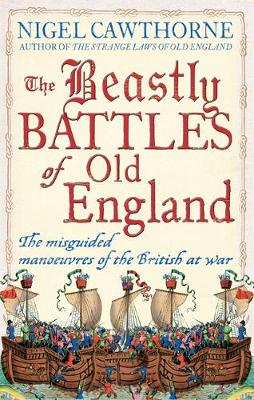 The Beastly Battles Of Old England: The misguided manoeuvres of the British at war (Hardback)