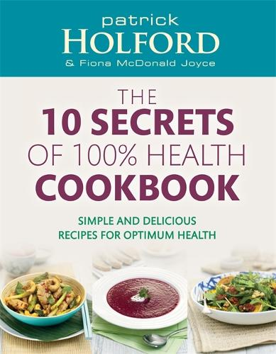 The 10 Secrets Of 100% Health Cookbook: Simple and delicious recipes for optimum health (Paperback)