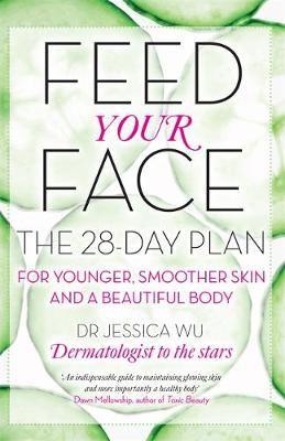 Feed Your Face: The 28-day plan for younger, smoother skin and a beautiful body (Paperback)