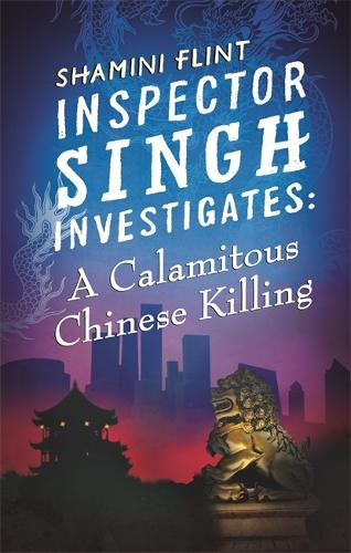 Inspector Singh Investigates: A Calamitous Chinese Killing: Number 6 in series - Inspector Singh Investigates Series (Paperback)
