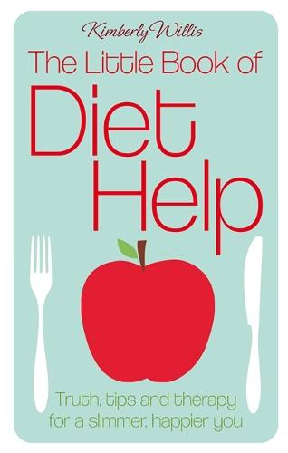The Little Book of Diet Help: Tips, Truth and Therapy for a Slimmer, Happier You (Hardback)