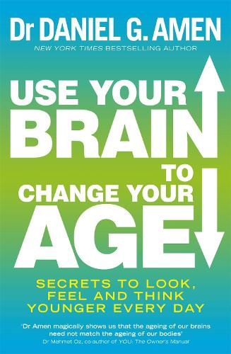 Use Your Brain to Change Your Age: Secrets to look, feel and think younger every day (Paperback)