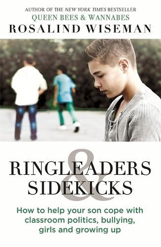 Ringleaders and Sidekicks: How to Help Your Son Cope with Classroom Politics, Bullying, Girls and Growing Up (Paperback)