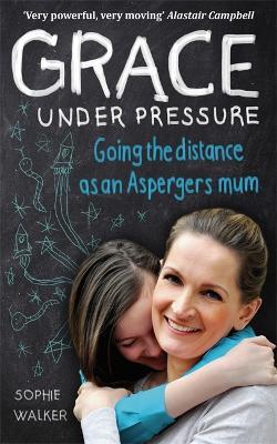 Grace Under Pressure: Going the distance as an Aspergers mum (Paperback)
