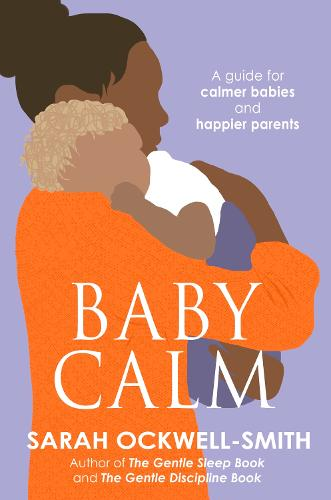 BabyCalm: A Guide for Calmer Babies and Happier Parents (Paperback)