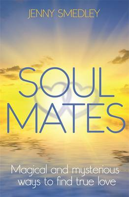 Soul Mates: Magical and Mysterious Ways to Find True Love (Paperback)