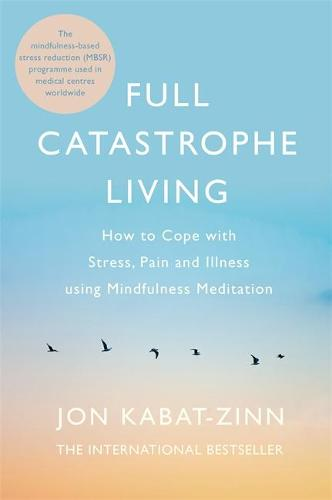 Full Catastrophe Living, Revised Edition: How to cope with stress, pain and illness using mindfulness meditation (Paperback)