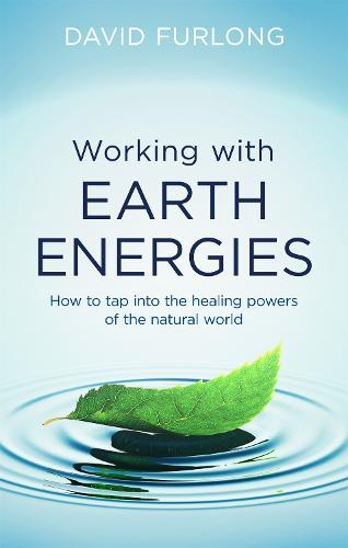 Working With Earth Energies: How to tap into the healing powers of the natural world (Paperback)
