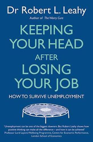 Keeping Your Head After Losing Your Job: How to survive unemployment (Paperback)