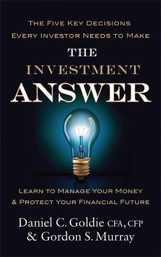 The Investment Answer: Learn to manage your money and protect your financial future (Paperback)