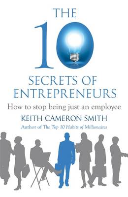 The 10 Secrets of Entrepreneurs: How to Stop Being Just an Employee (Hardback)