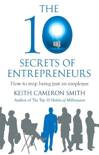 The 10 Secrets of Entrepreneurs: How to stop being just an employee (Paperback)
