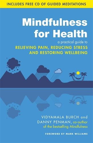 Mindfulness for Health: A practical guide to relieving pain, reducing stress and restoring wellbeing (Paperback)