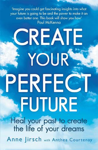 Create Your Perfect Future: Heal your past to create the life of your dreams (Paperback)