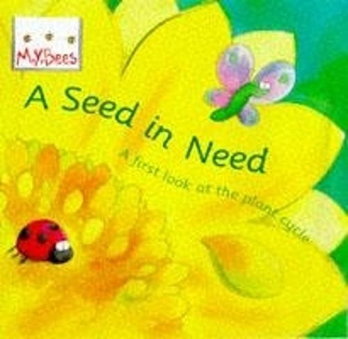 Little Bees: Mybees: A Seed In Need: A first look at the plant cycle - Little Bees (Paperback)