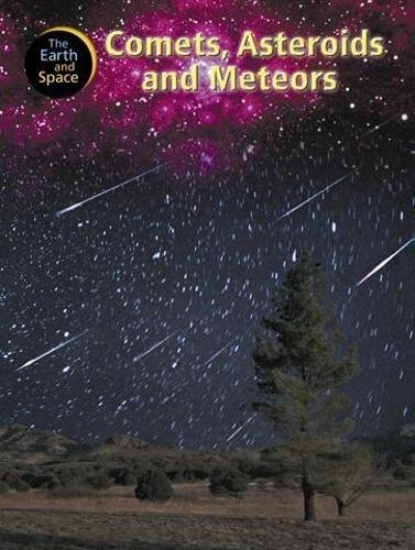 The Earth and Space: Comets, Asteroids and Meteors - The Earth and Space (Paperback)