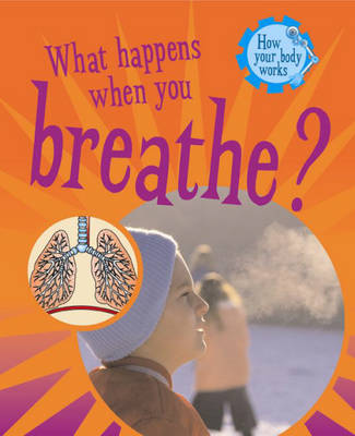 What Happens When You Breathe? - How Your Body Works 2 (Hardback)