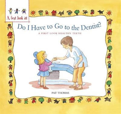A First Look At: Healthy Teeth: Do I have to go to the Dentist? - A First Look At (Hardback)