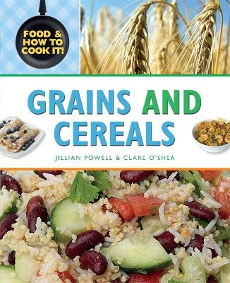 Food and How To Cook It!: Grains and Cereals - Food and How To Cook It! (Hardback)