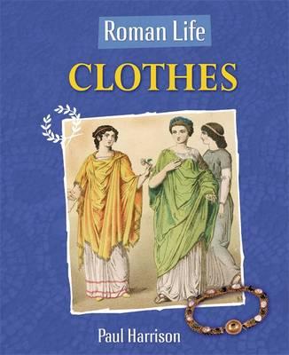 Clothes: Clothes - Roman Life 1 (Hardback)