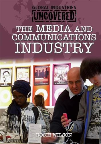 Global Industries Uncovered: The Media and Communications Industry - Global Industries Uncovered (Hardback)