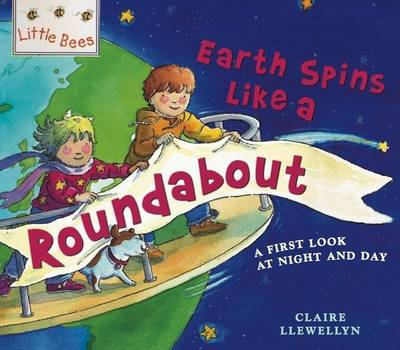 The Earth Spins Like a Roundabout: A First Look at Night and Day - Little Bees 44 (Paperback)